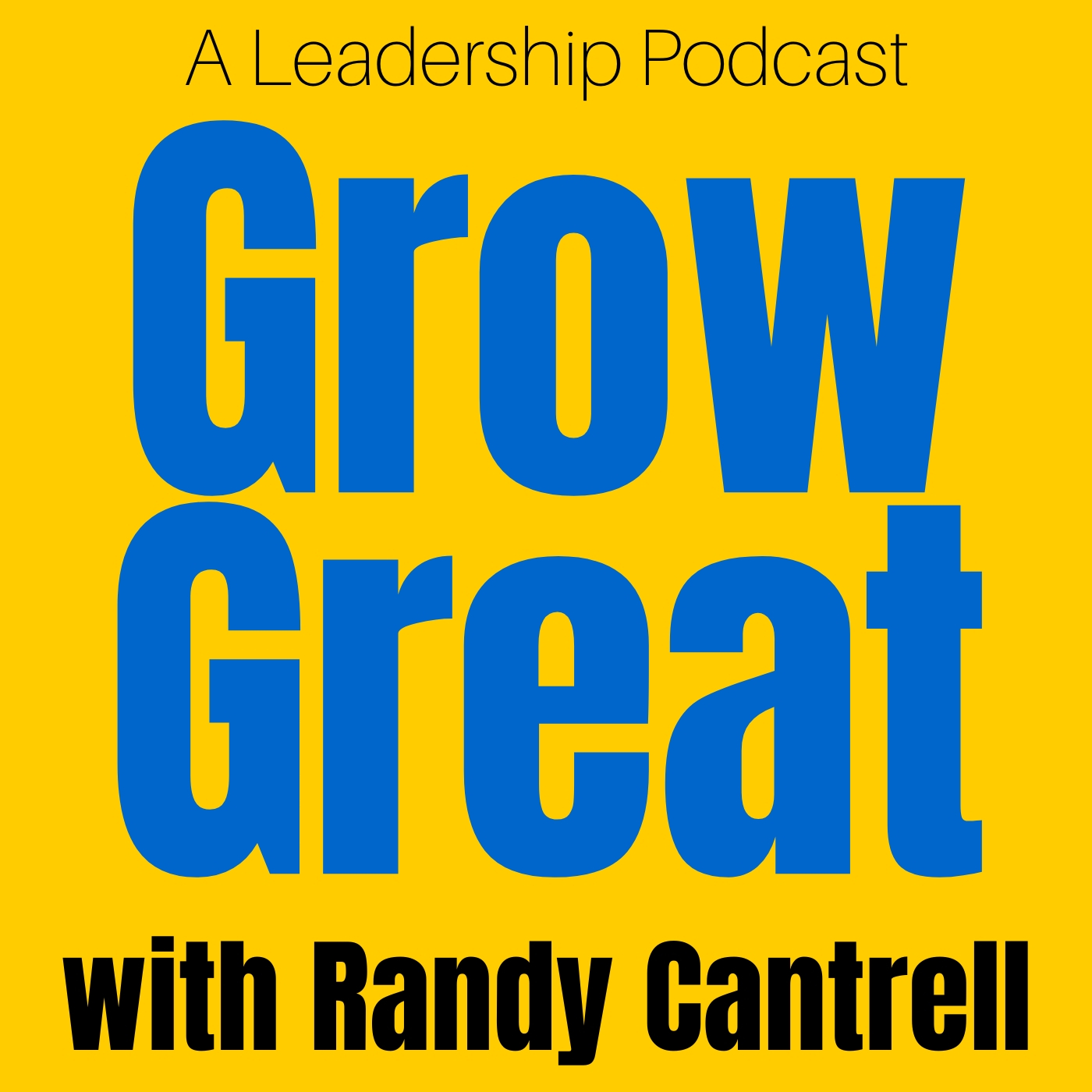 Grow Great with Randy Cantrell
