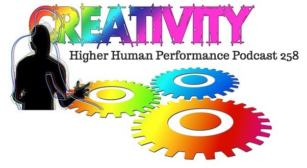 Creativity Lost, Creativity Found - HIGHER HUMAN PERFORMANCE Podcast Episode 258