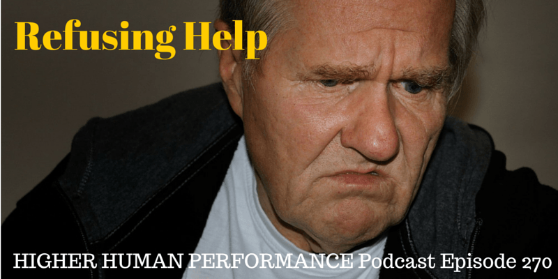 Refusing Help - HIGHER HUMAN PERFORMANCE Podcast Episode 270