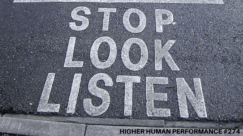 Stop, Look And Listen: 3 Steps To Improve Your Leadership This Week - HIGHER HUMAN PERFORMANCE Podcast Episode 274