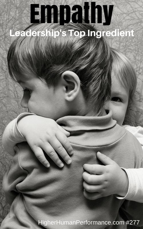 Empathy Leadership's Top Ingredient - HIGHER HUMAN PERFORMANCE Episode 277