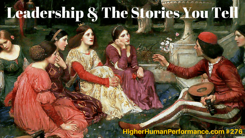 Leadership & The Stories You Tell - HIGHER HUMAN PERFORMANCE Episode 276