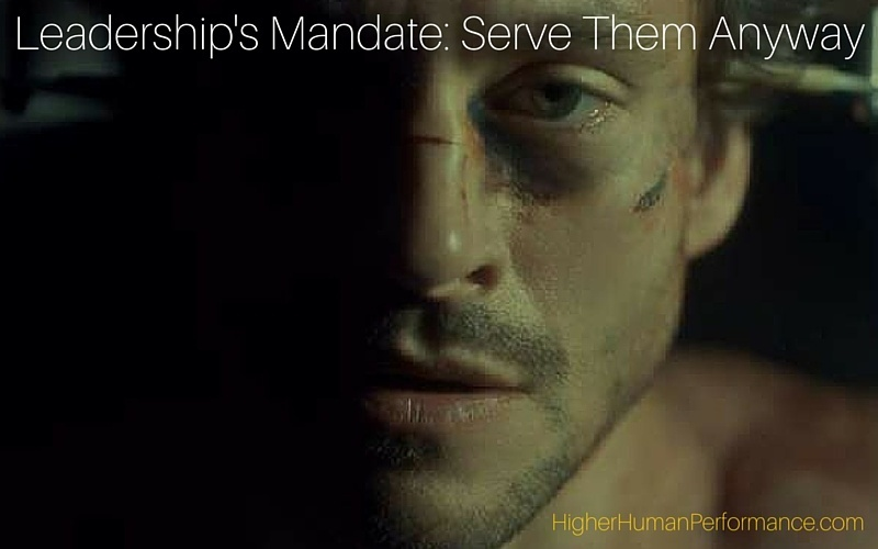 Leadership's Mandate: Serve Them Anyway - HIGHER HUMAN PERFORMANCE