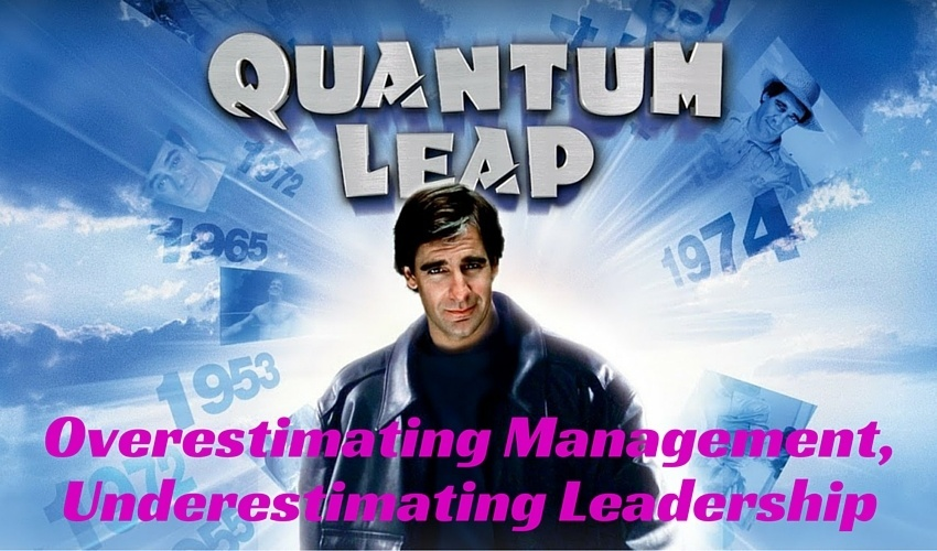 Overestimating Management, Underestimating Leadership (Time To Take A Quantum Leap) - HIGHER HUMAN PERFORMANCE