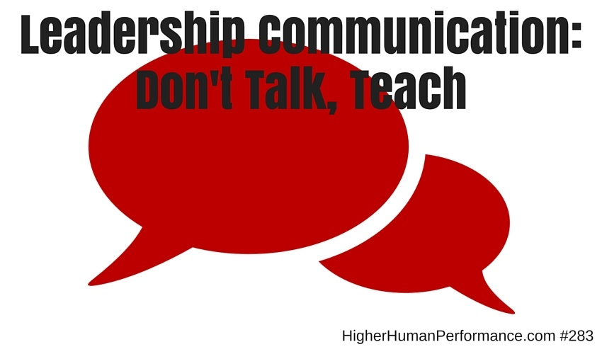 Leadership Communication: Don't Talk, Teach - HIGHER HUMAN PERFORMANCE Podcast Episode 283