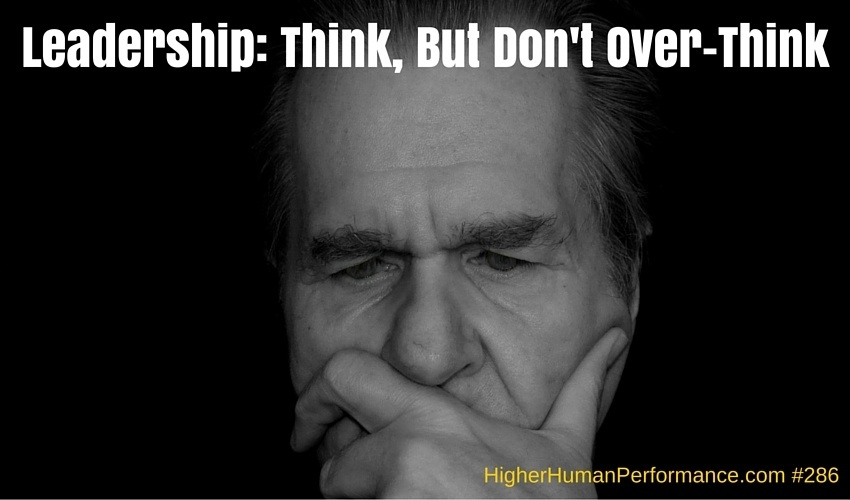 Leadership: Think, But Don't Over-Think - HIGHER HUMAN PERFORMANCE Podcast Episode 286