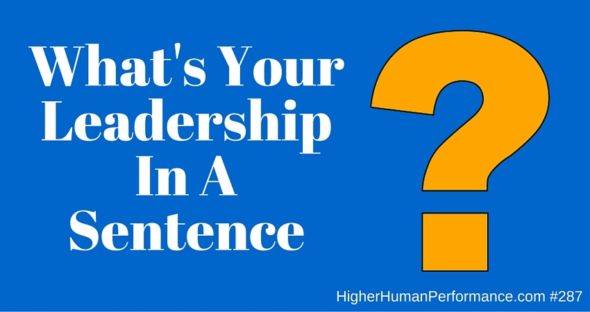 What's Your Leadership In A Sentence? - Higher Human Performance Podcast Episode 287