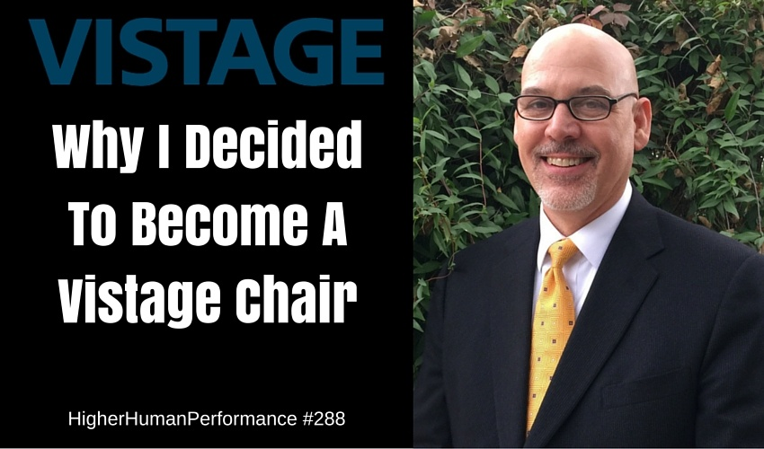Why I Decided To Become A Vistage Chair - HIGHER HUMAN PERFORMANCE Podcast Episode 288