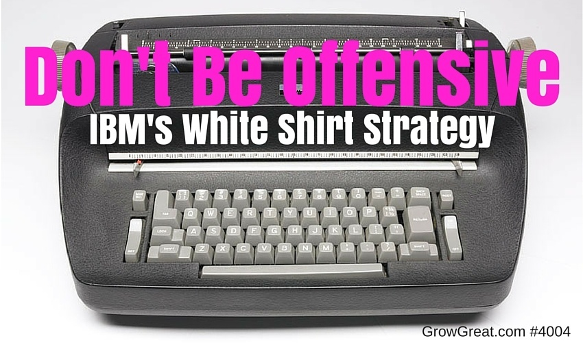 Don't Be Offensive: IBM's White Shirt Strategy
