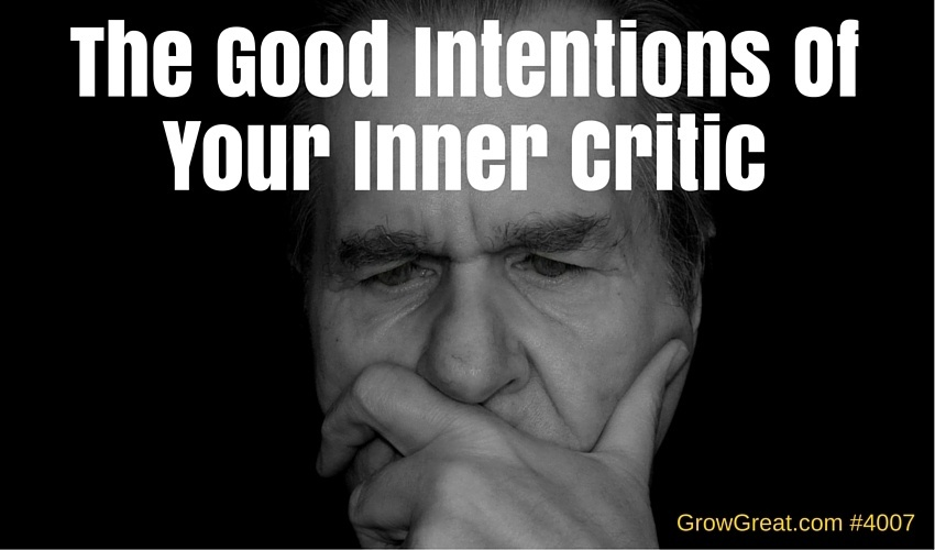 The Good Intentions Of Your Inner Critic - GROW GREAT Podcast Episode 4007