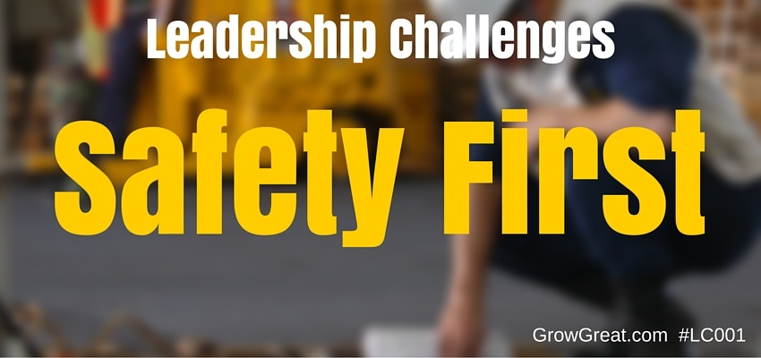 Leadership Challenges: Safety First - GROW GREAT Leadership Challenges 001