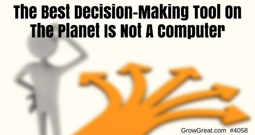 The Best Decision-Making Tool On The Planet Is Not A Computer #4058