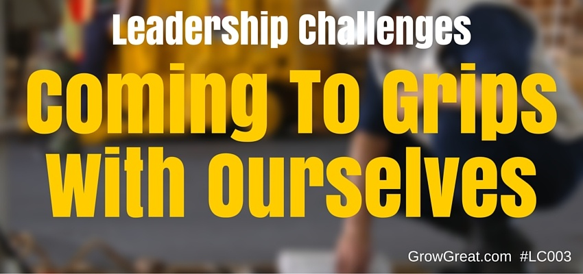 Leadership Challenges 003: Coming To Grips With Ourselves