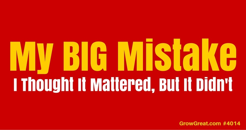 My BIG Mistake: I Thought It Mattered, But It Didn't - GROW GREAT Podcast Episode 4014