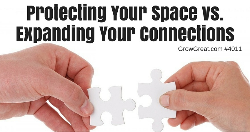 Protecting Your Space Vs. Expanding Your Connections - GROW GREAT Podcast Episode 4011