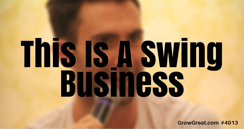 This Is A Swing Business - GROW GREAT Podcast Episode 4013