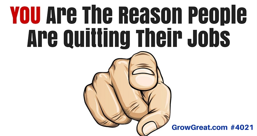 YOU Are The Reason People Are Quitting Their Jobs #4021 - GROW GREAT
