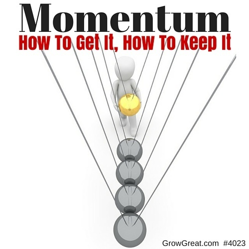 Momentum- How To Get It, How To Keep It #4023 - GROW GREAT