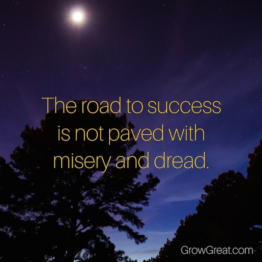 Leadership Challenges 005: The Road To Success Is Not Paved With Misery And Dread