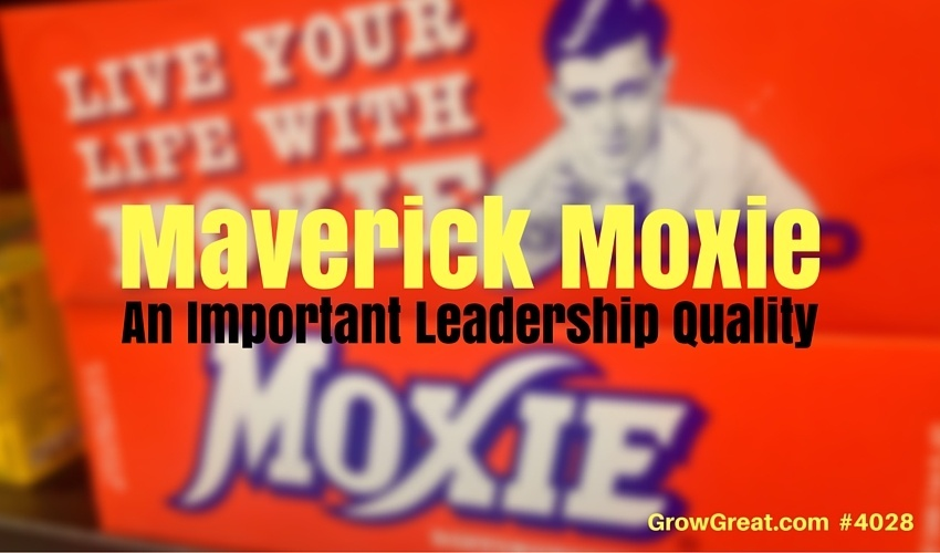 Maverick Moxie: An Important Leadership Quality #4028 - GROW GREAT Podcast with Randy Cantrell