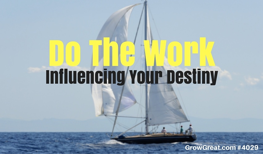 Do The Work: Influencing Your Destiny #4029- GROW GREAT Podcast with Randy Cantrell