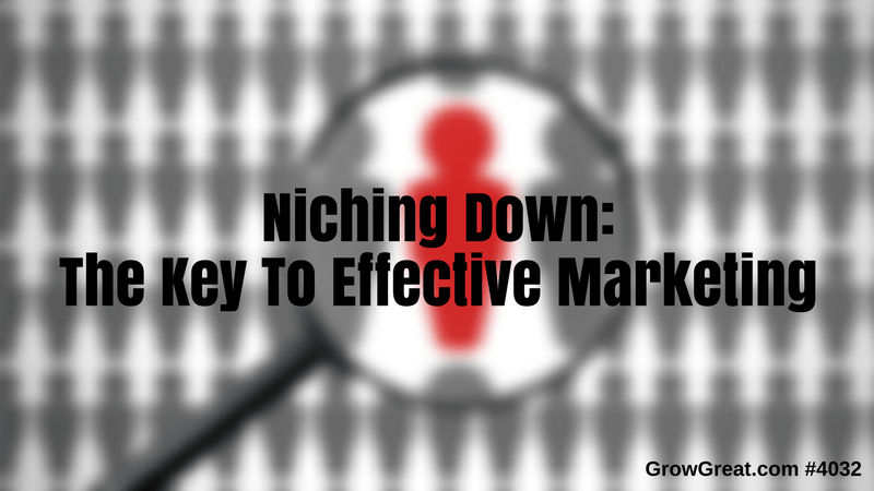 Niching Down: The Key To Effective Marketing (Part 1) #4032 - GROWGREAT.COM with Randy Cantrell