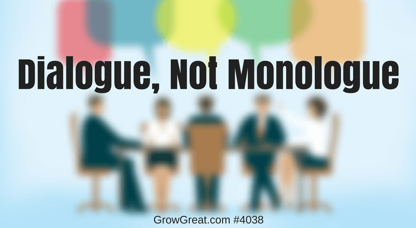 Dialogue, Not Monologue #4038 - GROW GREAT Podcast