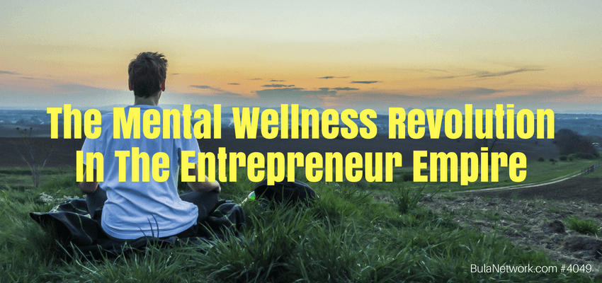 The Mental Wellness Revolution In The Entrepreneur Empire #4049 - GROW GREAT Podcast