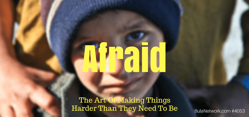 Afraid: The Art Of Making Things Harder Than They Need To Be #4053