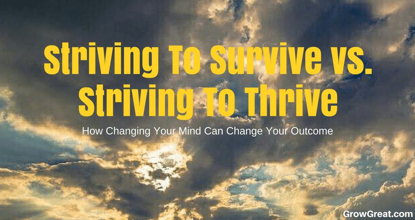 Striving To Survive vs. Striving To Thrive
