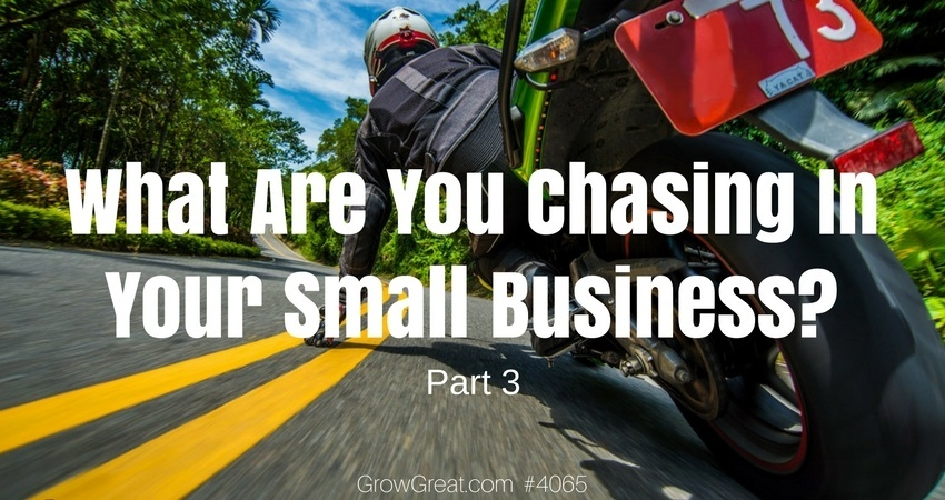 What Are You Chasing In Your Small Business? Part 3 #4065