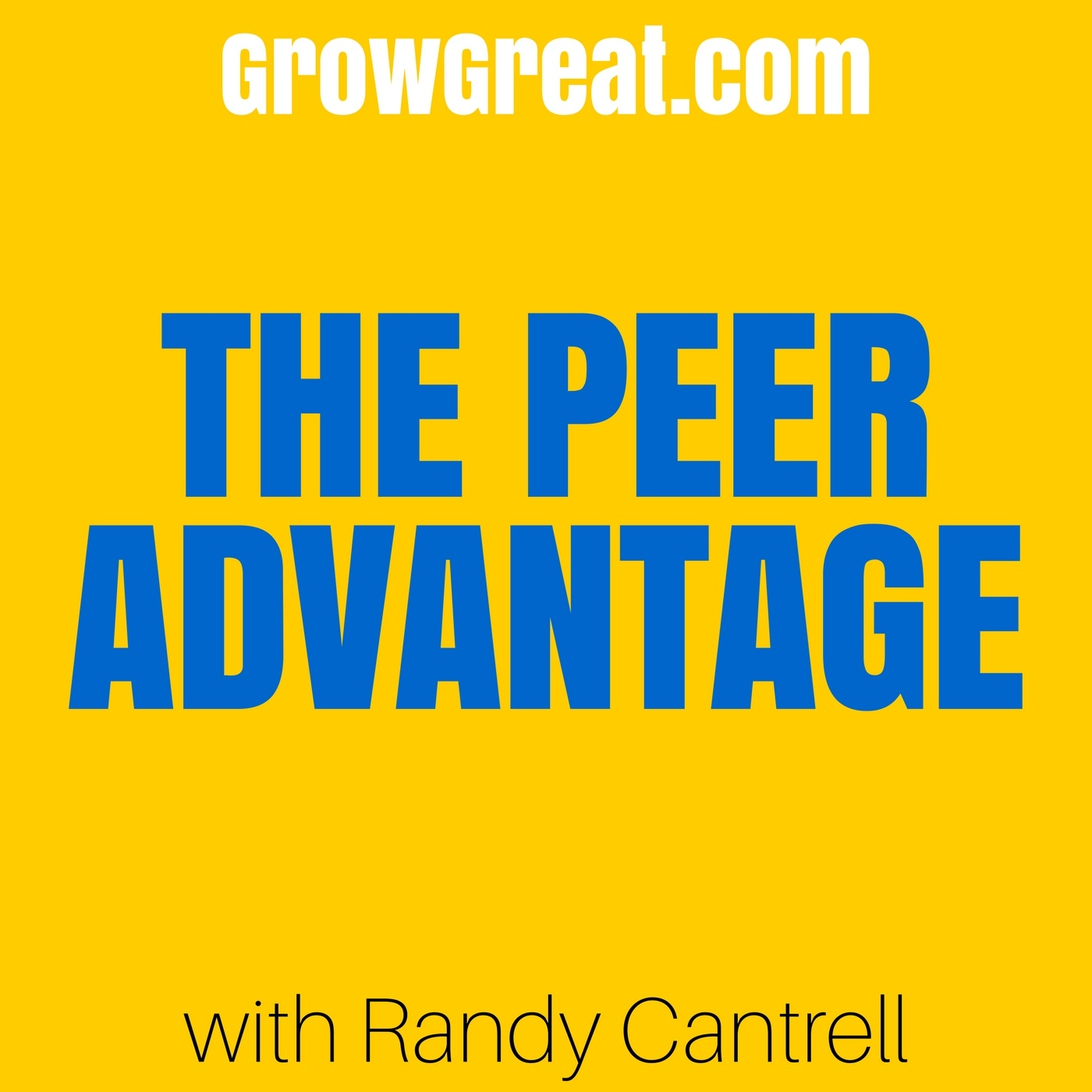 GROW GREAT Becomes The Peer Advantage Podcast - THE PEER ADVANTAGE PODCAST #5001