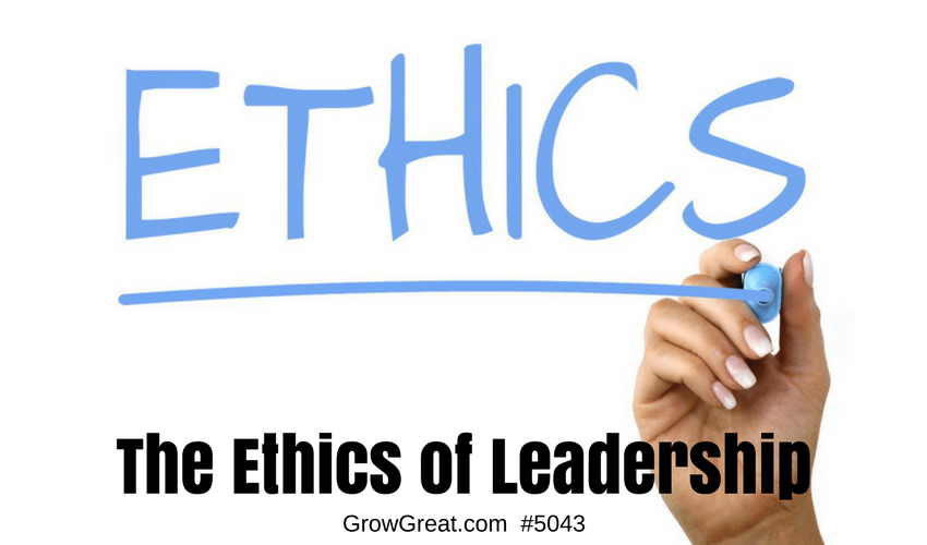 The Ethics of Leadership - 5043 - GROW GREAT PODCAST with Randy Cantrell