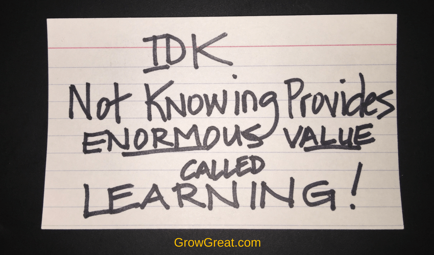 "IDK: Not Knowing Provides Enormous Value Called ""Learning"" - Grow Great Podcast with Randy Cantrell (5051)"