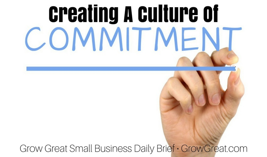 Creating A Culture Of Commitment – Grow Great Small Business Daily Brief – June 27, 2018