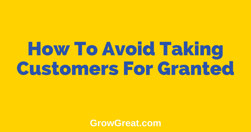 June 21, 2018 – How To Avoid Taking Customers For Granted – Grow Great Small Business Daily Brief