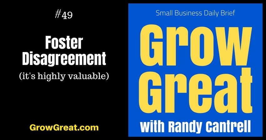 Foster Disagreement (it's highly valuable) – Grow Great Small Business Daily Brief #49 – July 30, 2018