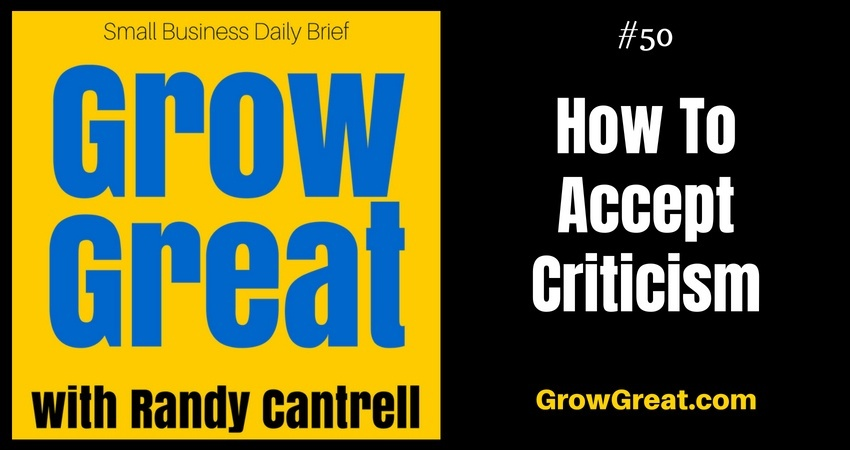 How To Accept Criticism – Grow Great Small Business Daily Brief #50 – July 31, 2018