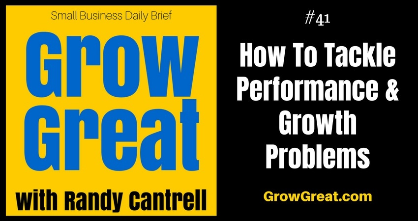 How To Tackle Performance & Growth Problems – Grow Great Small Business Daily Brief #41 – July 19, 2018