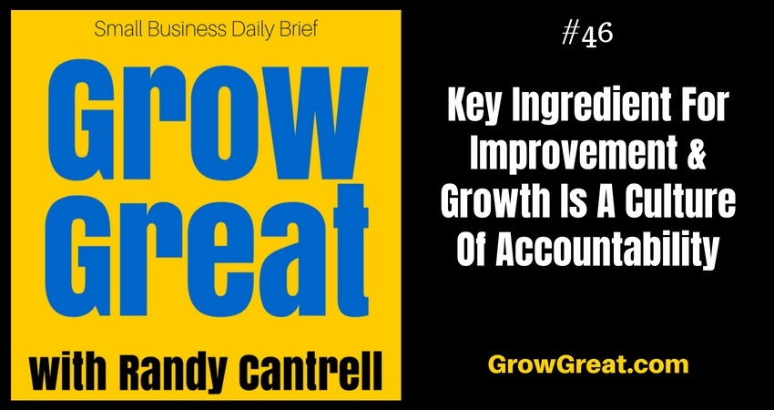 Key Ingredient For Improvement & Growth Is A Culture Of Accountability – Grow Great Small Business Daily Brief #46 – July 25, 2018
