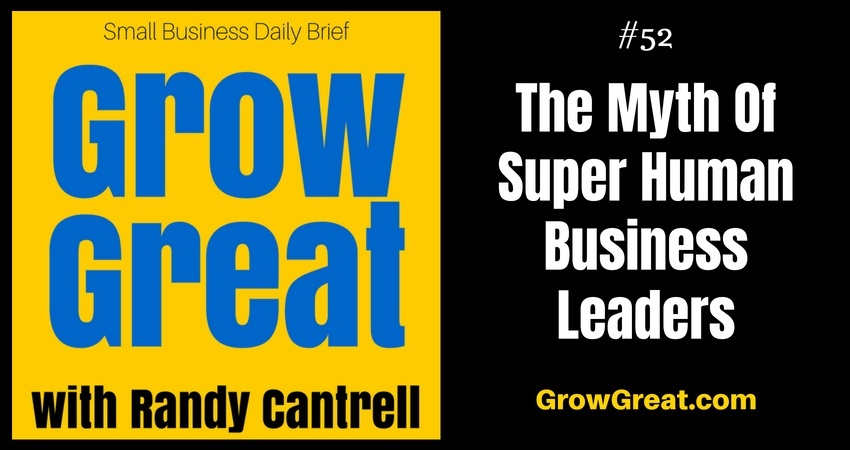 The Myth Of Super Human Business Leaders