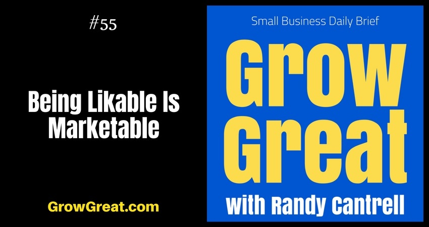 Being Likable Is Marketable – Grow Great Small Business Daily Brief #55 – August 7, 2018