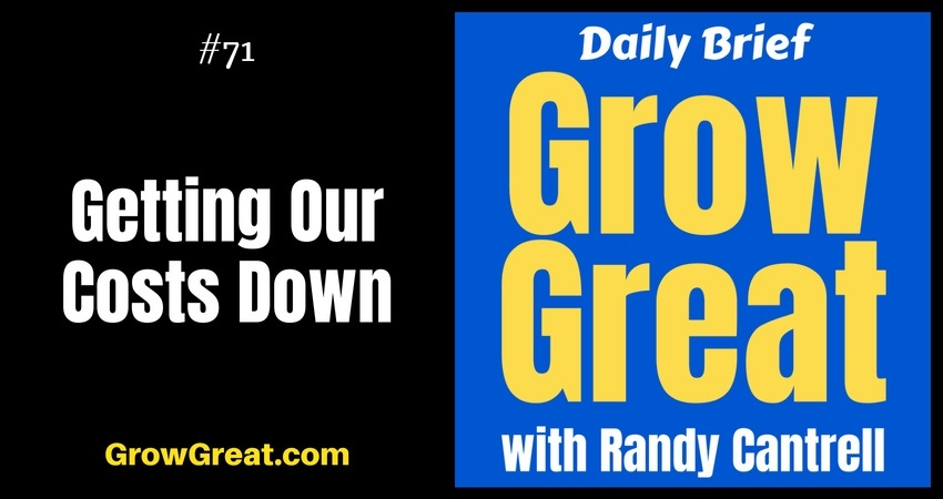 Getting Our Costs Down – Grow Great Daily Brief #71 – August 29, 2018