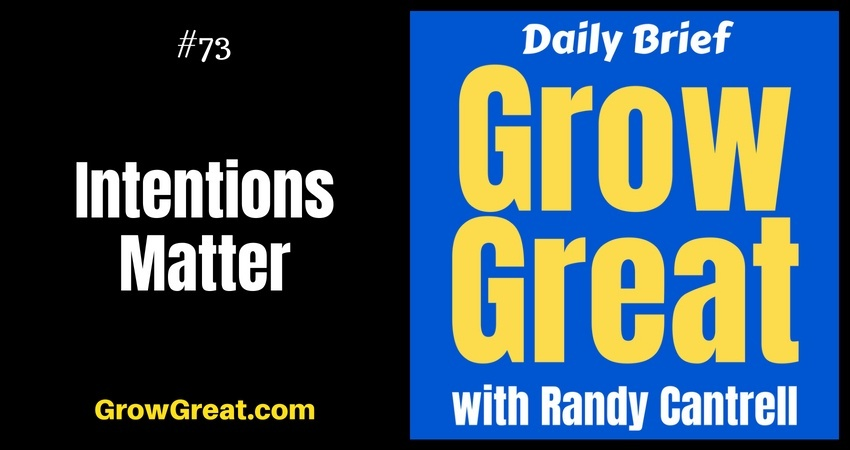Intentions Matter – Grow Great Daily Brief #73 – August 31, 2018