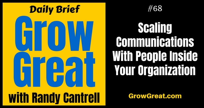 Scaling Communications With People Inside Your Organization – Grow Great Daily Brief #68 – August 24, 2018