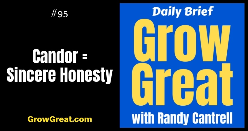 Candor = Sincere Honesty – Grow Great Daily Brief #95 – November 1, 2018