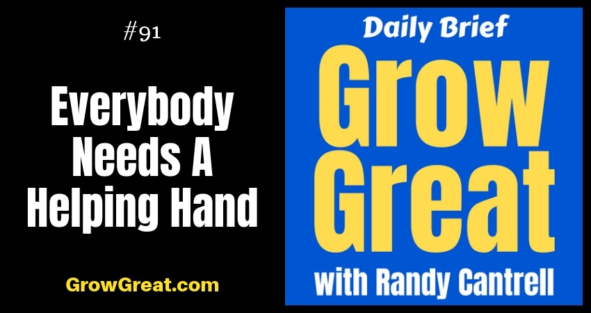 Everybody Needs A Helping Hand – Grow Great Daily Brief #91 – October 26, 2018