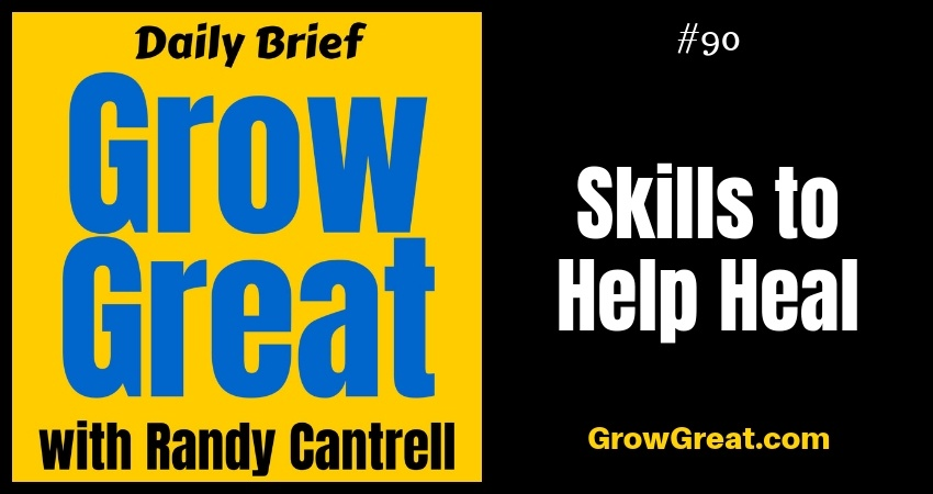 Skills to Help Heal – Grow Great Daily Brief #90 – October 25, 2018