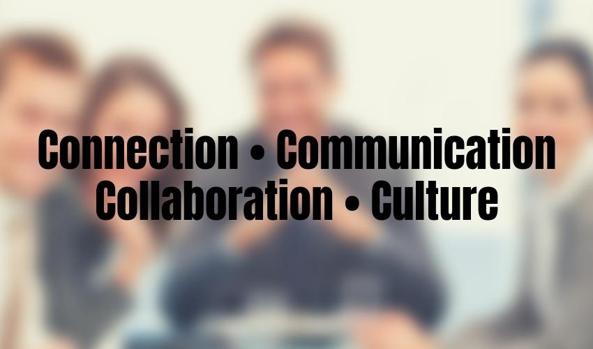 Connection • Collaboration • Communication • Culture