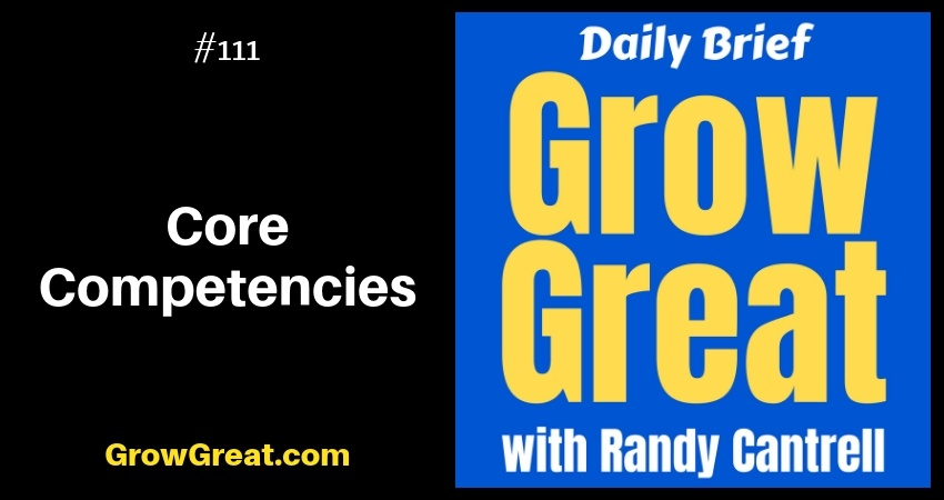 Core Competencies (are you sure about them?) – Grow Great Daily Brief #111 – November 29, 2018